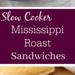 Mississippi Roast –Slow Cooker Roast Sandwiches